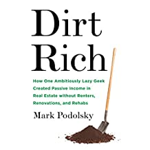 Dirt Rich: How One Ambitiously Lazy Geek Created Passive Income in Real Estate Without Renters,  Renovations, and Rehabs (English Edition)