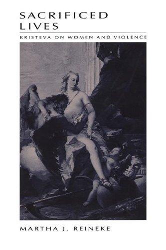 Sacrificed Lives: Kristeva on Women and Violence by Martha Reineke (1-Oct-1997) Paperback