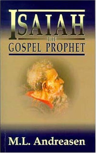 Isaiah, the Gospel Prophet by M. L. Andreasen (2001-01-01)