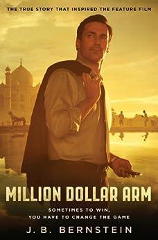 Million Dollar Arm: Sometimes to Win, You Have to Change the Game (English Edition) von [Bernstein, J. B.]
