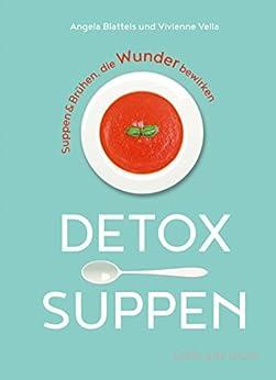 Detox-Suppen: Suppen & Brühen, die Wunder bewirken (Gräfe und Unzer Einzeltitel) von [Blatteis, Angela]