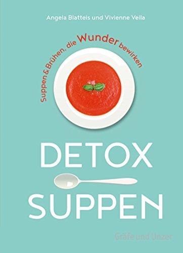 Detox-Suppen: Suppen & Brühen, die Wunder bewirken (Gräfe und Unzer Einzeltitel) (Olivenöl Paleo)