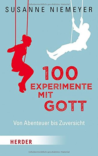 100 Experimente mit Gott: Von Abenteuer bis Zuversicht (Herder Spektrum)