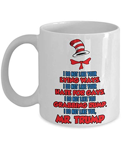 DR SUESS Anti TRUMP MUG, Cat in the Hat Dr. Seuss - I DO NOT LIKE YOUR LYING WAYS HATE FOR GAYS 11 oz Coffee Drinking Cups Funny Anti-Trump Gifts