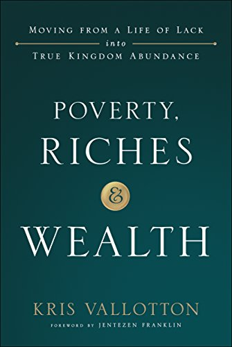 poverty riches and wealth moving from a life of lack into true kingdom abundance ebook