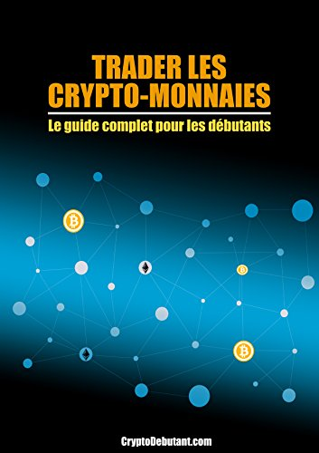 Trader les Crypto-monnaies : Le guide co...