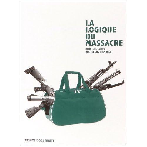 La logique du massacre : Derniers écrits des tueurs de masse