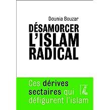 Désamorcer l'islam radical: Ces dérives sectaires qui défigurent l'islam