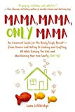 Mama, Mama, Only Mama: An Irreverent Guide for the Newly Single Parent—From Divorce and Dating to Cooking and Crafting, All While Raising the Kids and ... Your Own Sanity (Sort Of) (English Edition)
