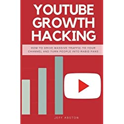 Youtube Growth Hacking: How to Drive Massive Traffic to Your Channel And Turn People Into Rabid Fans: Volume 2 (Social Media Marketing)