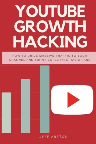 Youtube Growth Hacking: How to Drive Massive Traffic to Your Channel And Turn People Into Rabid Fans (Social Media Marketing, Band 2) Fan Drive Media