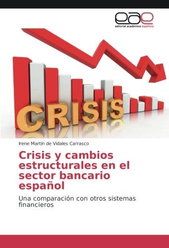 Crisis y cambios estructurales en el sector bancario español: Una comparación con otros sistemas financieros por Irene Martín de Vidales Carrasco