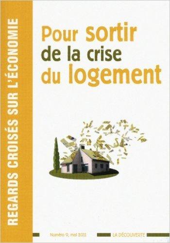 Regards croiss sur l'conomie, n9 : Pour sortir de la crise du logement de Gabrielle Fack ,Jacques Friggit ,Franois Geerolf ( 19 mai 2011 )