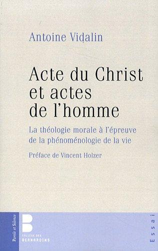Acte du Christ et actes de l'homme : La thologie morale  l'preuve de la phnomnologie de la vie