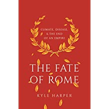 The Fate of Rome: Climate, Disease, and the End of an Empire (The Princeton History of the Ancient World) (English Edition)