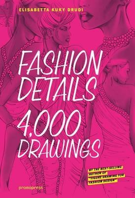 [(Fashion Details : 4000 Drawings)] [By (author) Elisabetta Drudi] published on (October, 2013)