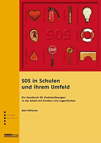 SOS in Schulen und ihrem Umfeld: Ein Handbuch für Problemlösungen in der Arbeit mit Kindern und Jugendlichen
