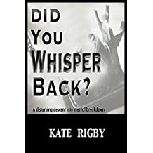 Did You Whisper Back?: A disturbing story of mental breakdown