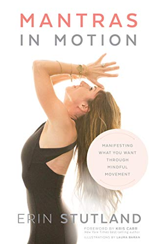 Mantras in Motion: Manifesting What You Want through Mindful Movement por Erin Stutland