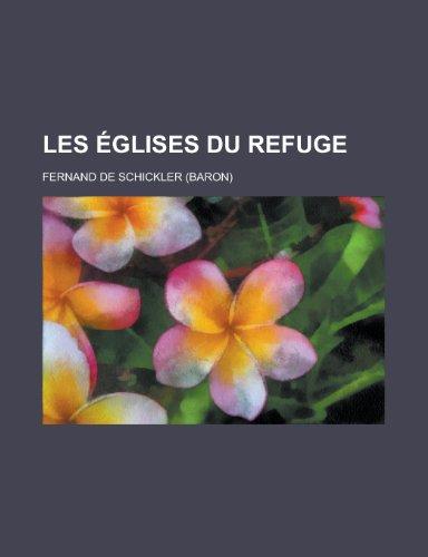 Les Eglises Du Refuge par Fernand De Schickler