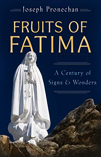 The Fruits of Fatima:  A Century of Signs and Wonders (English Edition)