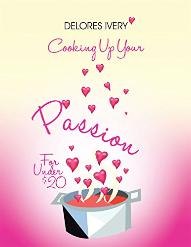 Cooking Up Your Passion For Under $20 por Delores Ivery
