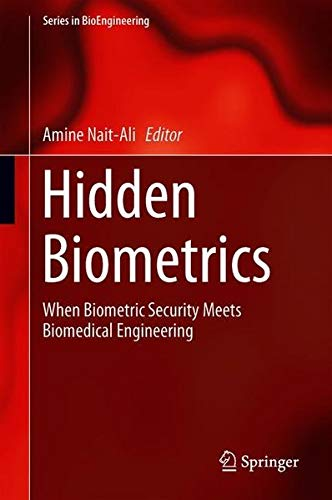 Hidden Biometrics: When Biometric Security Meets Biomedical Engineering (Series in BioEngineering)