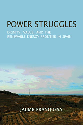 Power Struggles: Dignity, Value, and the Renewable Energy Frontier in Spain (New Anthropologies of Europe) por Jaume Franquesa