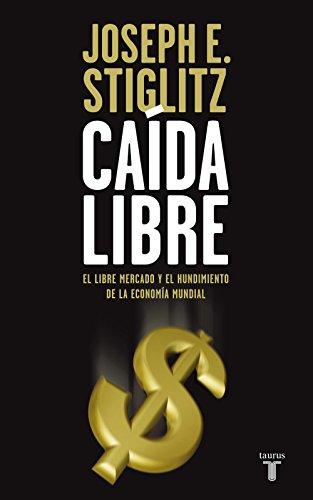 Caída libre: El libre mercado y el hundimiento de la economía mundial por Joseph Stiglitz