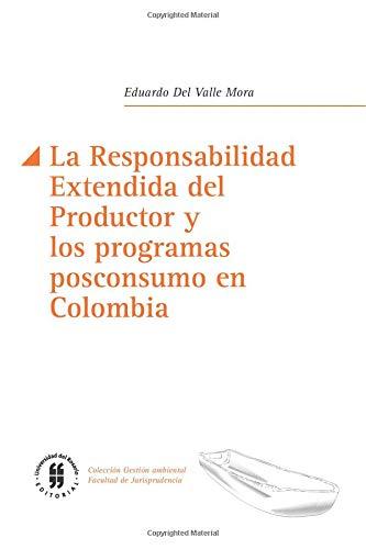 La Responsabilidad Extendida del Productor y los programas posconsumo en Colombia por Mr. Eduardo Del Valle Mora