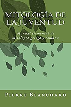 Mitología de la juventud: manual elemental de mitología griega y romana Descargar ebooks PDF