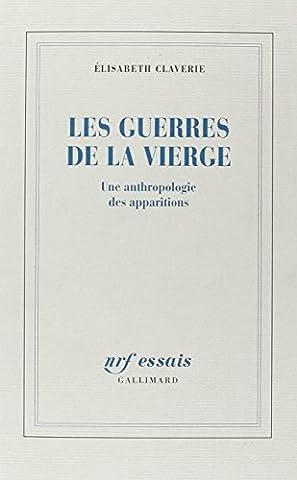 Elisabeth Claverie - Les Guerres de la vierge : Une