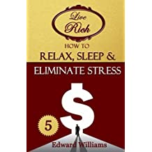 How To Relax, Sleep & Eliminate Stress: Live Rich: Volume 5