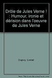 Drôle de Jules Verne ! : Humour, ironie et dérision dans l'oeuvre de Jules Verne