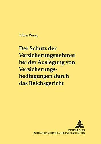 Der Schutz der Versicherungsnehmer bei der Auslegung von Versicherungsbedingungen durch das Reichsgericht (Rechtshistorische Reihe)
