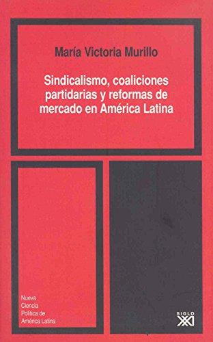 Sindicalismo, coaliciones partidarias y reformas de mercado en América Latina (Nueva ciencia política de América Latina) por Victoria Murillo