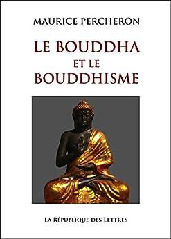 Le Bouddha et le bouddhisme par [Percheron, Maurice]