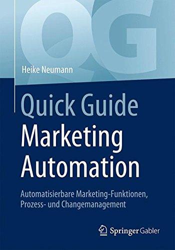 Quick Guide Marketing Automation: Automatisierbare Marketing-Funktionen, Prozess- und Changemanagement