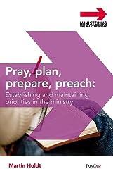 Pray, plan, prepare, preach (Ministering the Master's Way)