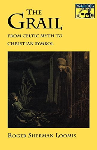 The Grail: From Celtic Myth to Christian Symbol (Mythos: The Princeton/Bollingen Series in World Mythology Book 46) (English Edition) por Roger Sherman Loomis
