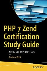 PHP 7 Zend Certification Study Guide: Ace the ZCE 2017-PHP Exam [Lingua inglese]