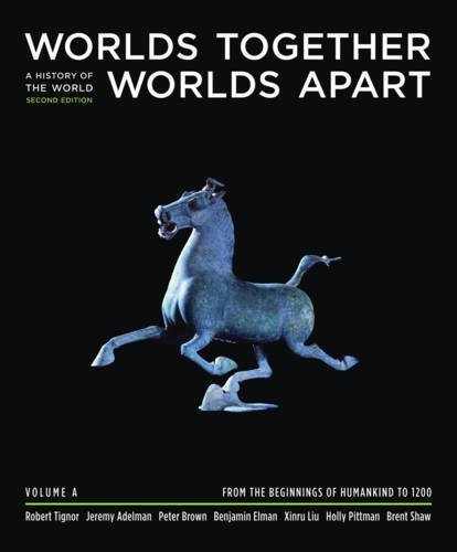 Worlds Together, Worlds Apart: A History of the World from the Beginnings of Humankind to the Present (Second Edition) (Vol. A: Beginnings to 1200) by Robert Tignor (2008-02-13)