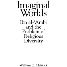 Imaginal Worlds: Ibn al-'Arabi and the Problem of Religious Diversity (SUNY series in Islam)