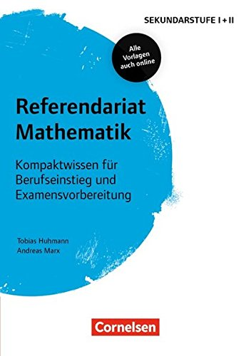 Fachreferendariat Sekundarstufe I und II: Referendariat Mathematik: Kompaktwissen für Berufseinstieg und Examensvorbereitung. Buch mit Materialien über Webcode