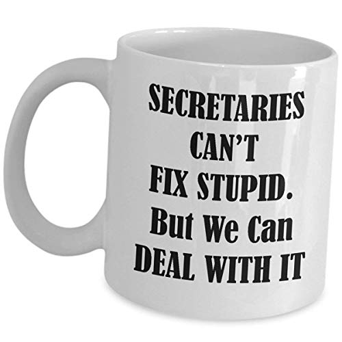 Gifts for Secretaries Coffee Mug Tea Cup - Secretary Funny Cute Gag Gift Idea Personal Administrative Assistant PA Accessories Office Coworker - Cant Fix Stupid But We Can Deal with It