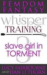 Femdom Fantasy Whisper Training 3: Slave Girl in Torment (English Edition)