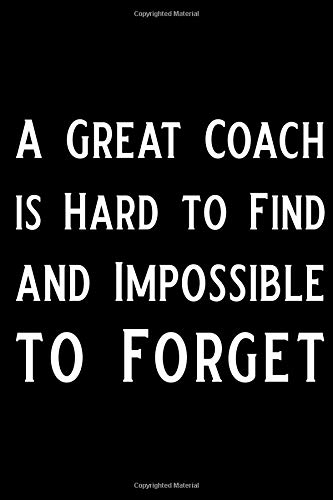 A Great Coach is Hard to Find and Impossible to Forget: Blank Lined Journal Funny Personal Trainer Notebook, Ruled, Writing Book, Personal Trainer journal, Coach notebook, Coach journal
