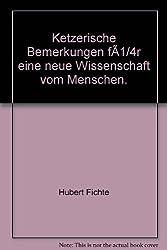 Ketzerische Bemerkungen für eine neue Wissenschaft vom Menschen: Rede in der Frobenius-Gesellschaft, Frankfurt am Main am 12. Januar 1977. Mit einem Essay von Michael Fisch