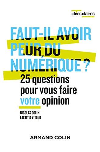 Faut-il avoir peur du numérique ? 25 questions pour vous faire votre opinion par Nicolas Colin, Laetitia Vitaud