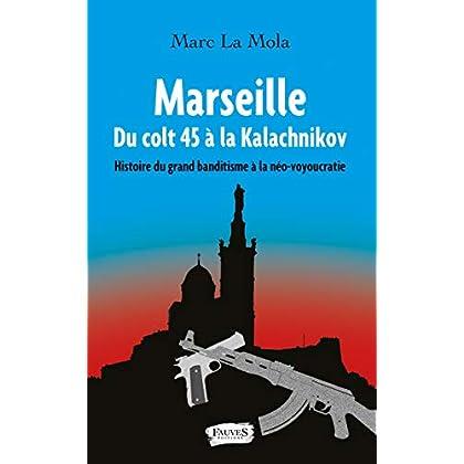 Marseille. Du colt 45 à la Kalachnikov: Histoire du grand banditisme à la néo-voyoucratie (Fauves)